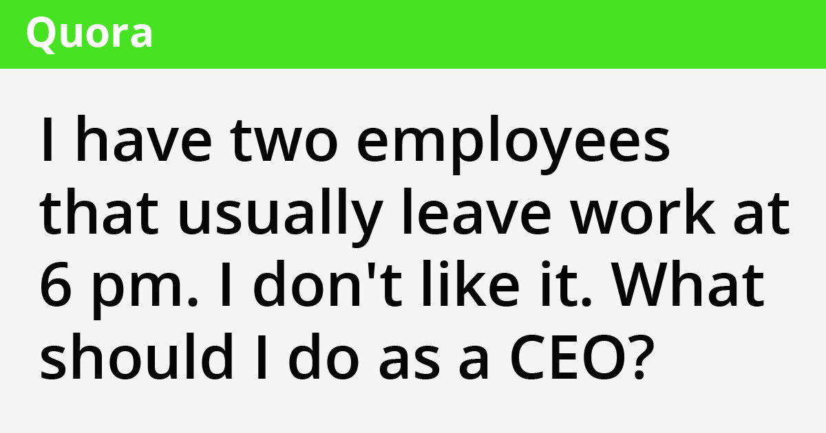 CEO Slammed For Asking How To Deal With Two Employees Who Usually Leave Work At 6 PM